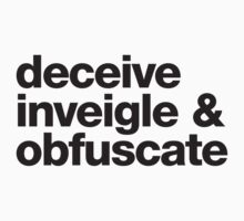 Deceive, Inveigle, Obfuscate by e2productions