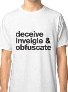 Deceive, Inveigle, Obfuscate Classic T-Shirt