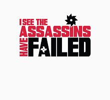 I see the assassins have failed Unisex T-Shirt