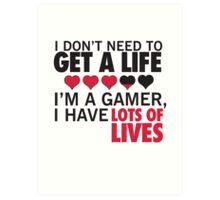I Don't Need To Get A Life, Im A Gamer I Have Lots of Lives Art Print