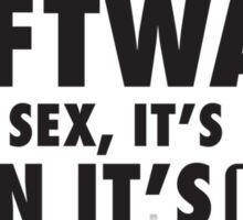 Software is like sex, it's better when it's free. Sticker