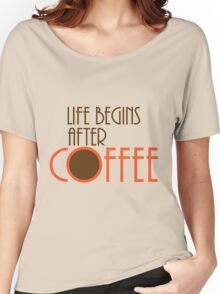 Life Begins After Coffee Women's Relaxed Fit T-Shirt