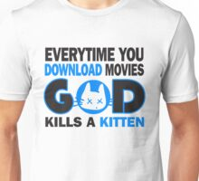 Everytime you download movies, god kills a kitten Unisex T-Shirt