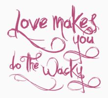 Love Makes You Whacky by e2productions