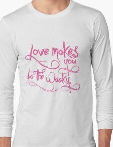 Love Makes You Whacky Long Sleeve T-Shirt