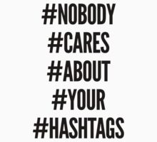 Nobody Cares About Your Hashtags by Look Human