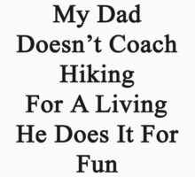 My Dad Doesn't Coach Hiking For A Living He Does It For Fun by supernova23
