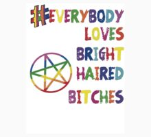 Everybody Loves Bright Haired Bitches by LaceyDesigns