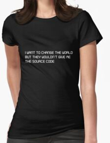 I want to change the world but they won't give me the source code Womens Fitted T-Shirt