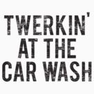 Twerking At The Car Wash (worn look) by KRDesign