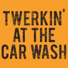 Twerking At The Car Wash by KRDesign