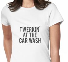 Twerking At The Car Wash (worn look) Womens Fitted T-Shirt