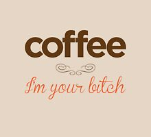 Coffee I'm your bitch Unisex T-Shirt