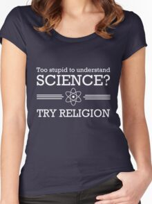 Too stupid for science? Try religion Women's Fitted Scoop T-Shirt