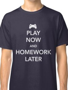 Play Video Games Now. Homework later Classic T-Shirt