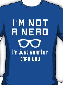 I'm not a nerd, I'm just smarter than you T-Shirt