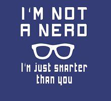I'm not a nerd, I'm just smarter than you Unisex T-Shirt