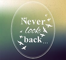 Never look back phrase  by Darya Gribovskaya