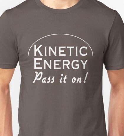 Kinetic Energy. Pass it On Unisex T-Shirt