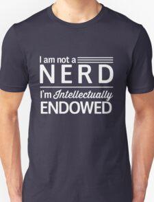 I'm not a nerd. I'm intellectually endowed T-Shirt
