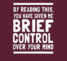 By reading this you have given me brief control over your mind  Unisex T-Shirt