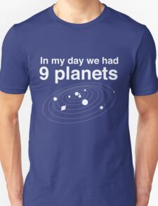 In my day we had 9 planets T-Shirt