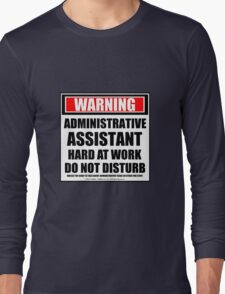 Warning Administrative Assistant Hard At Work Do Not Disturb Long Sleeve T-Shirt