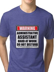 Warning Administrative Assistant Hard At Work Do Not Disturb Tri-blend T-Shirt
