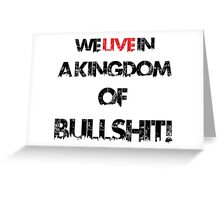 we live in a kingdom of bullshit version 1 Greeting Card