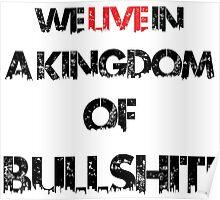 we live in a kingdom of bullshit version 1 Poster