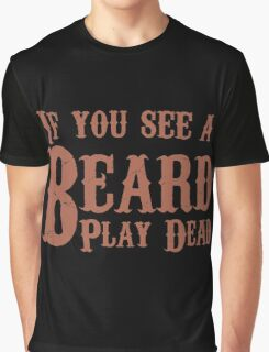 If you see a beard, play dead Graphic T-Shirt
