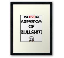 We live in a kingdom of bullshit - version 2 Framed Print