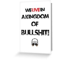 We live in a kingdom of bullshit - version 2 Greeting Card