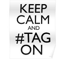 Keep Calm and #Tag On Poster