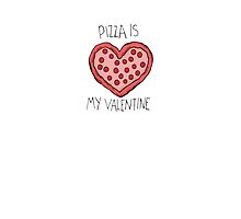 Pizza Is My Valentine by OliviaScenna