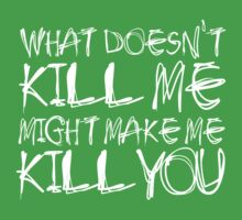 What doesn't kill me... by e2productions