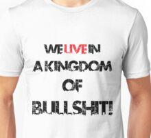 we live in a kingdom of bullshit version 1 Unisex T-Shirt