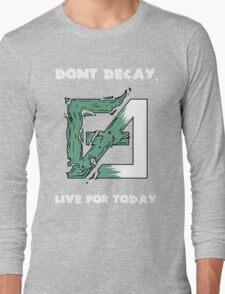 Dont Decay. Long Sleeve T-Shirt