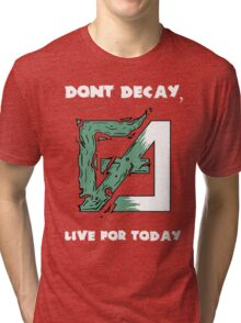 Dont Decay. Tri-blend T-Shirt