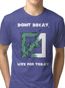 Dont Decay. Tri-blend T-Shirt