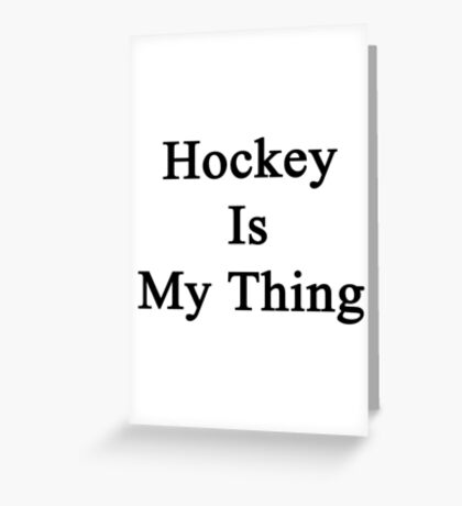Hockey Is My Thing Greeting Card