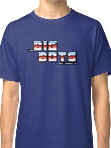 I Like Big Bots Classic T-Shirt