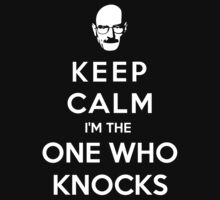 Keep Calm Im The One Who Knocks by funkybreak