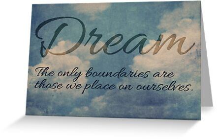 Dream - The Only Boudaries are the Ones We Place on Ourselves - Motivational Quote by traciv