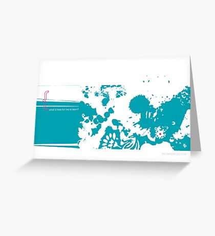 what is here for me to learn? Greeting Card