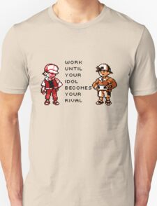 Work until your rival becomes your idol T-Shirt