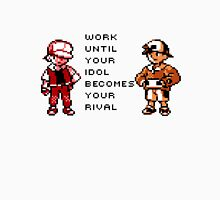 Work until your rival becomes your idol Unisex T-Shirt