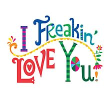 I freakin' love you Photographic Print