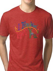 I freakin' love you Tri-blend T-Shirt