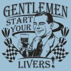 Gentlemen Start Your Livers! by bunnyboiler
